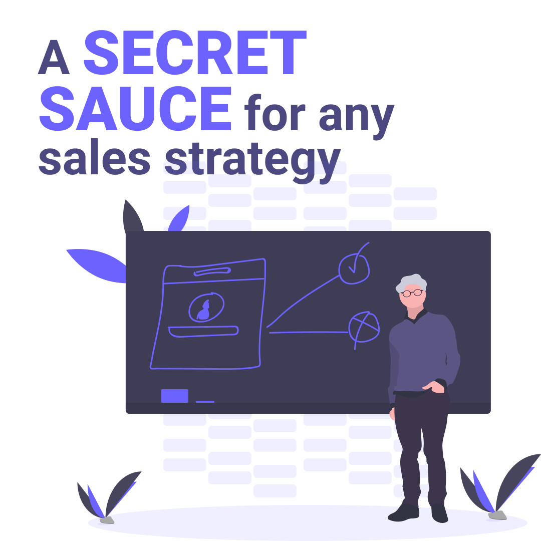 A secret sauce for any sales strategy