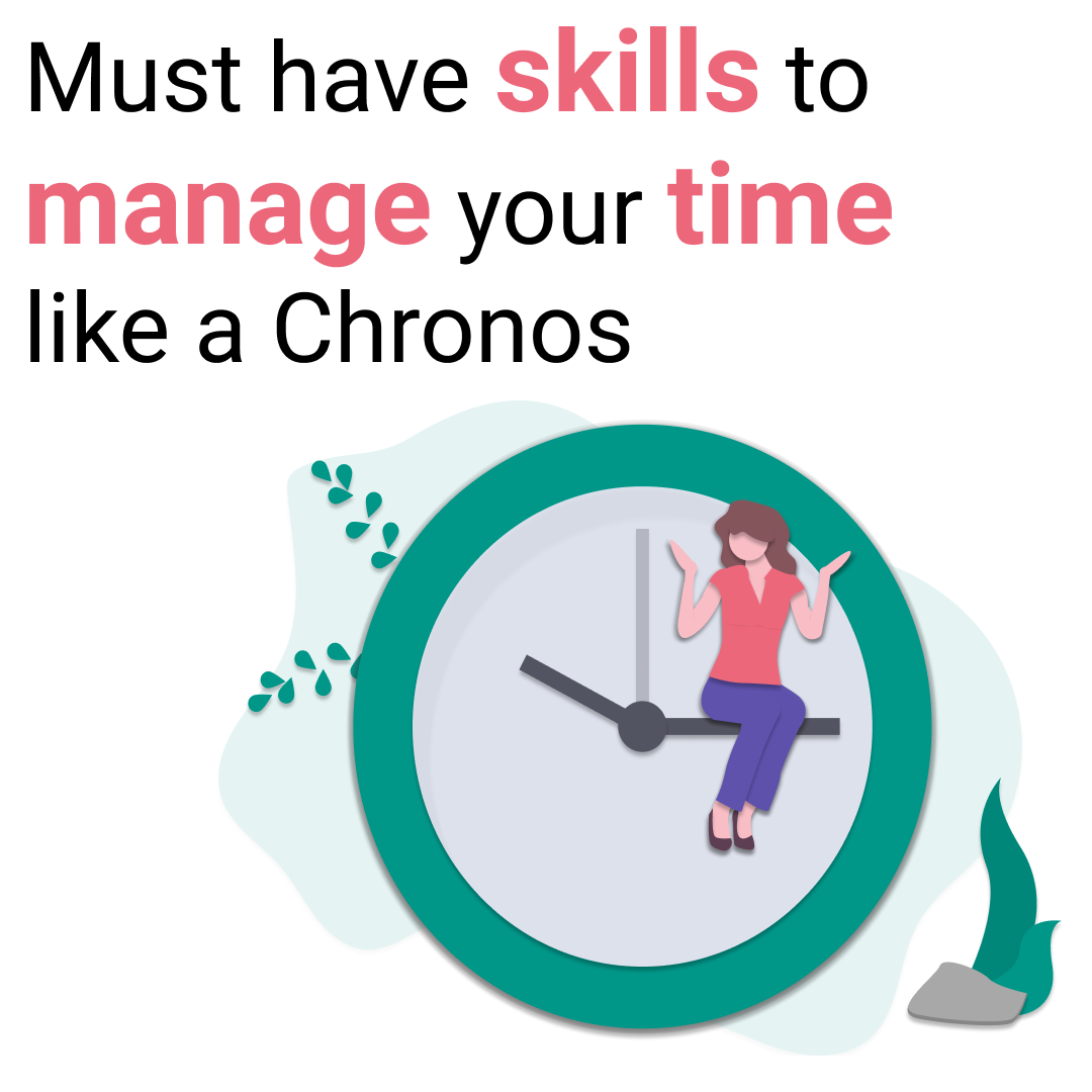 Must have skills to manage your time like a Chronos