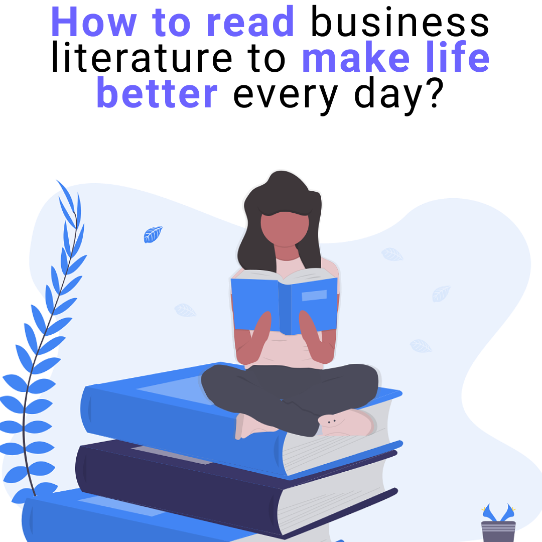How to read business literature to make life better every day?