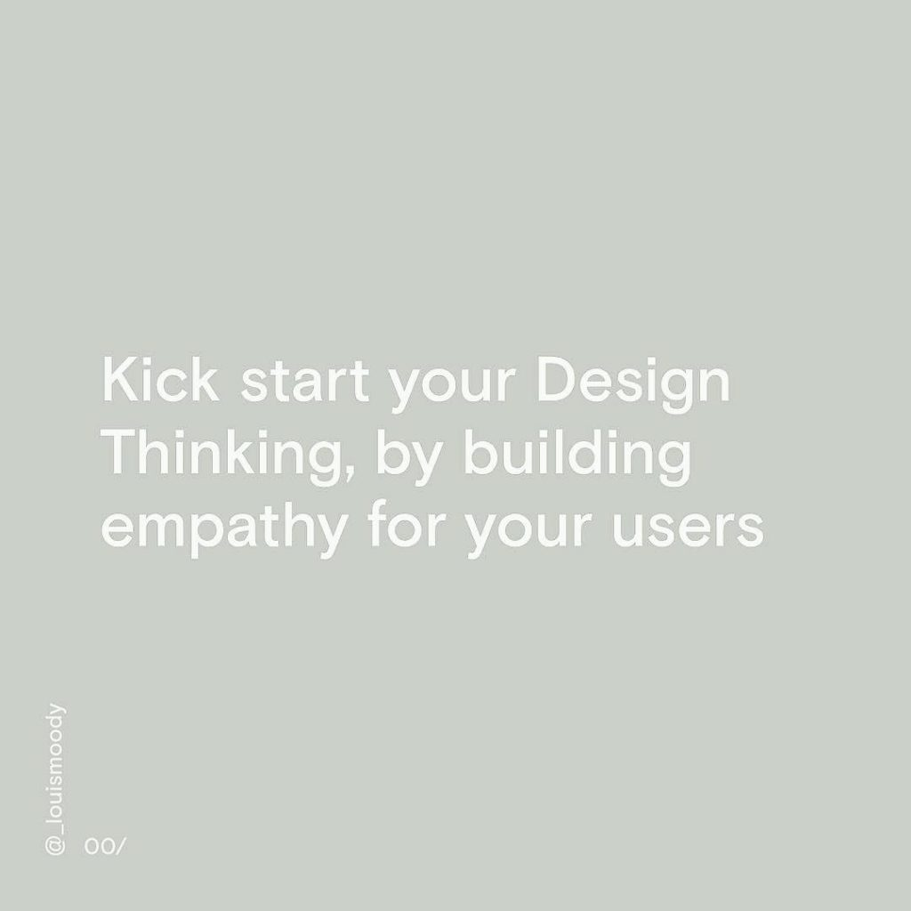 Kick start your Design Thinking, by building empathy for your users.