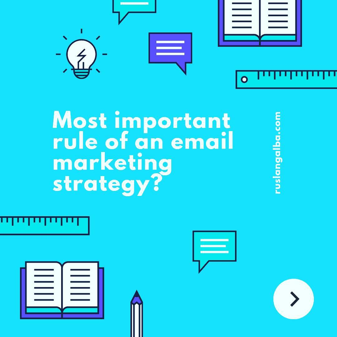 Most important rule of an email marketing strategy?