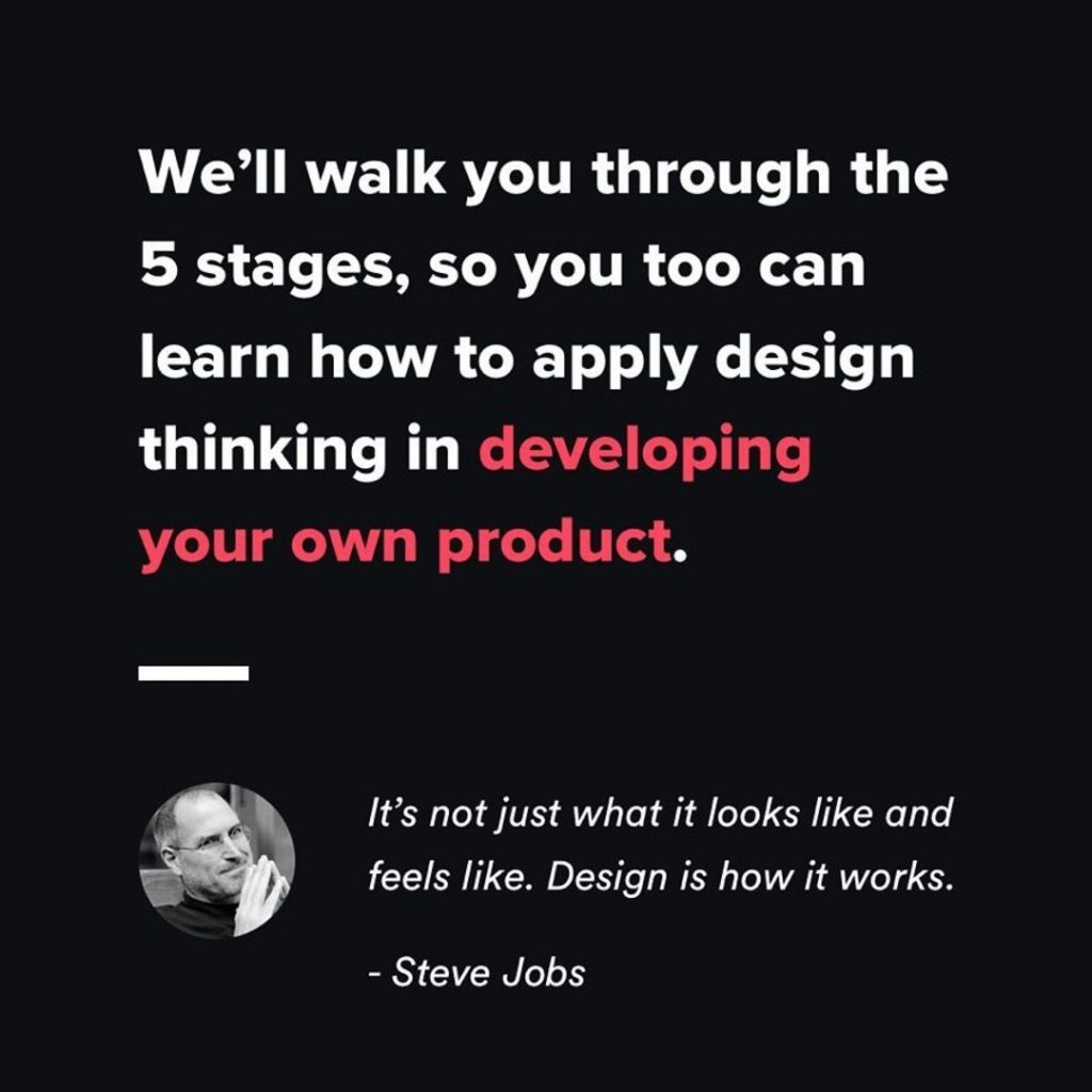 We'll walk you through the 5 stages, so you too can learn how to apply design thinking in developing you own product.