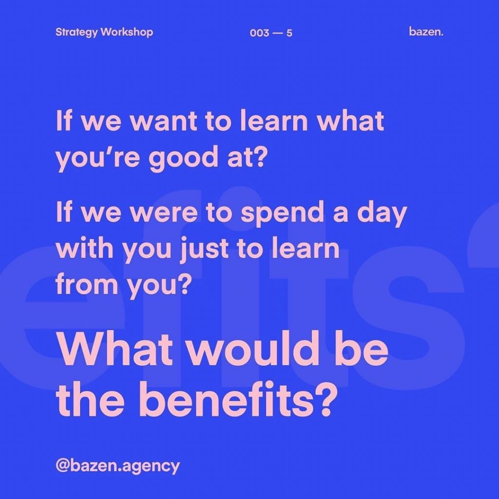 If we want to learn what you're good at? If we were to spend a day with you just to learn from you? What would be the benefits?