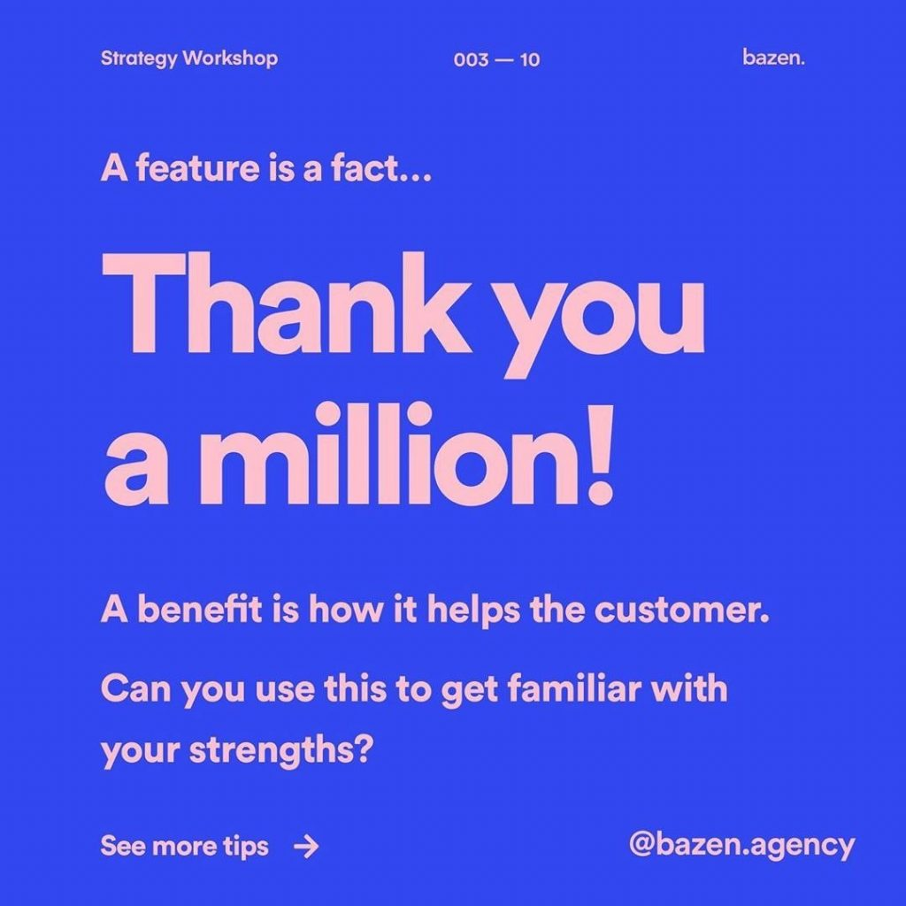 Thank you a million! A benefit is how it helps the customer. Can you use this to get familiar with your strengths?