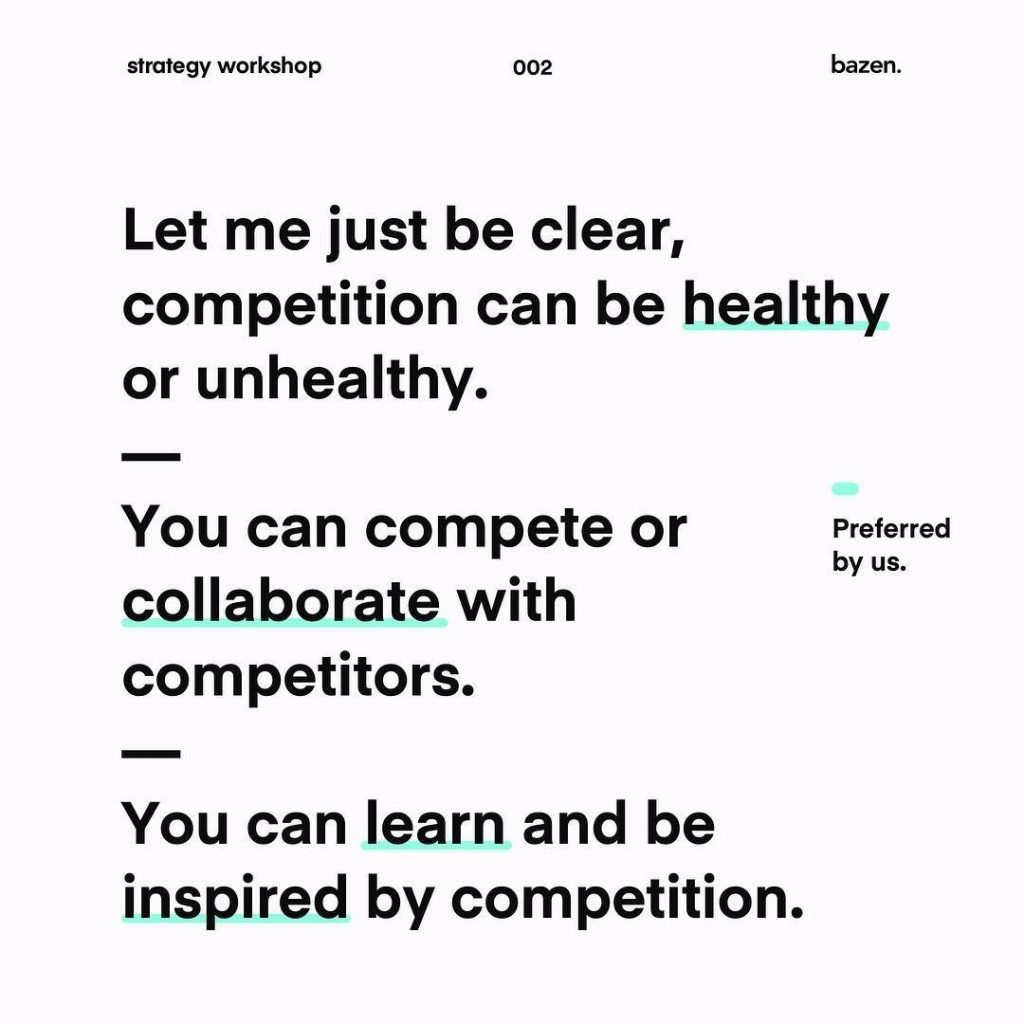 Let me just be clear, competition can be healthy or unhealthy. You can compete or collaborate with competitors. You can learn and be inspired competition