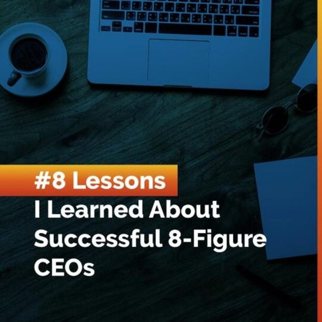 8 Lessons I Learned About Successful 8-Figure CEOs