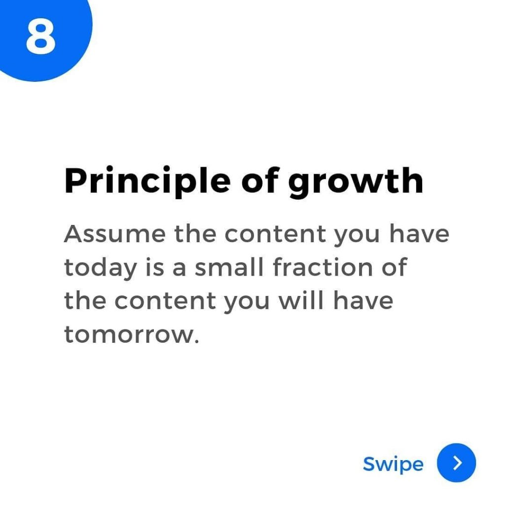 Principle of growth. Assume the content you have today is a small fraction of the content you will have tomorrow.