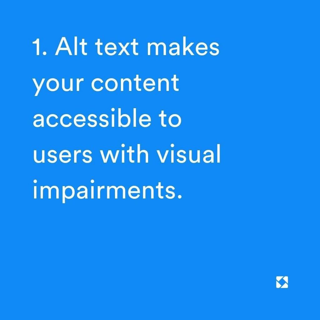 1. Alt text makes your content accessible to users with visual impairments.