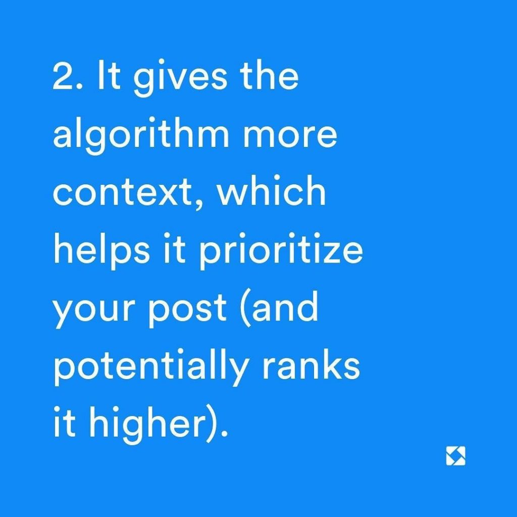 2. It gives the algorithm more context, which helps it prioritize your post (and potentially ranks it higher)