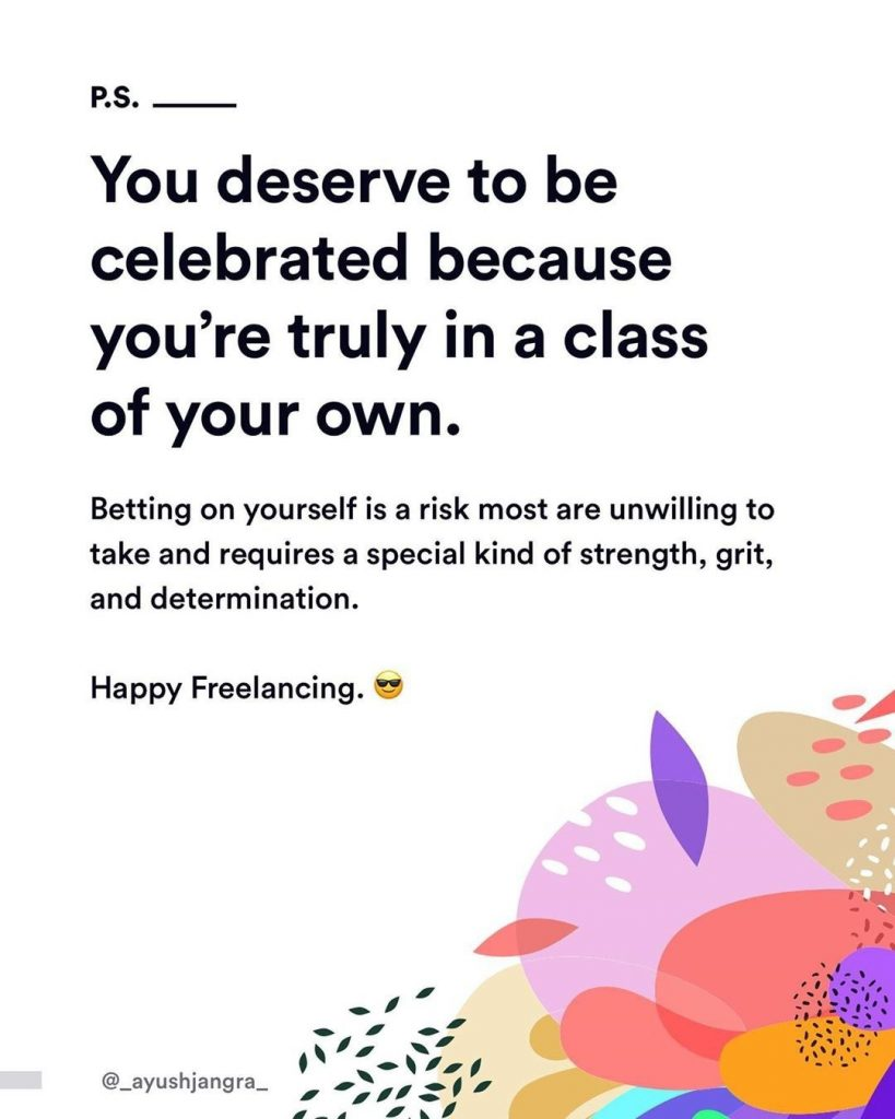 P.S. You deserve to be celebrated because you're truly in a class of your own. Betting on yourself is a risk most are unwilling to take and requires a special kind of strength, grit, and determination. Happy Freelancing.