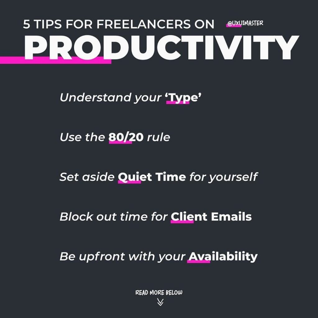 """5 Tips for Freelancers on Productivity.  - Understand your  """"Type""""  - Use the 80/20 rule  - Set aside Quiet Time for yourself  - Block out time for Client Emails  - Be upfront with your Availability"""