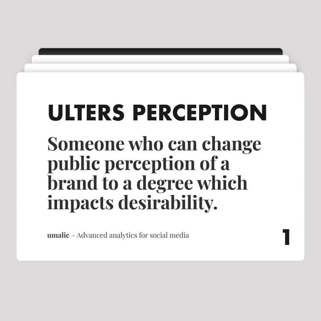 1. Ulters Reception.  Someone who can change public perception of a brand to a degree which impacts desirability.