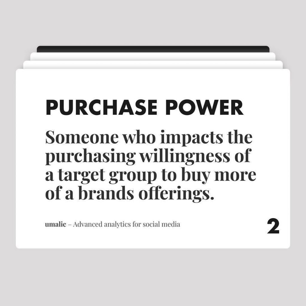 2. Purchase Power  Someone who impacts the purchasing willingness of a target group to buy more of a brand offerings.