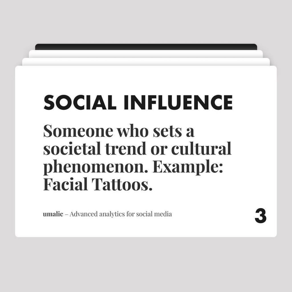 3. Social Influence  Someone who sets a societal trend or cultural phenomenon. Example: Facial Tattoos.