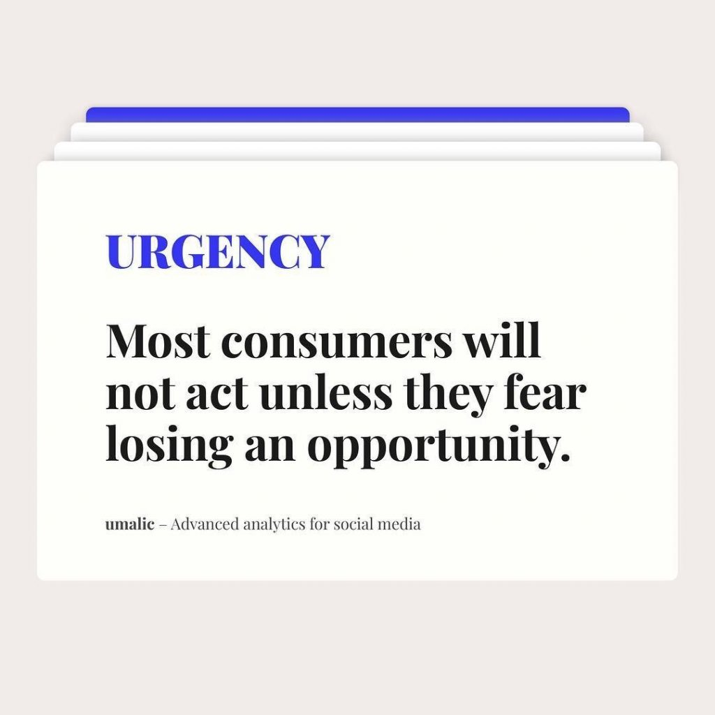 Urgency  Most consumers will not act unless they fear losing an opportunity.