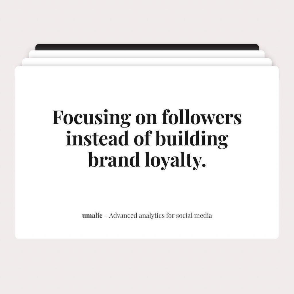 Focusing on followers instead of building brand loyalty.