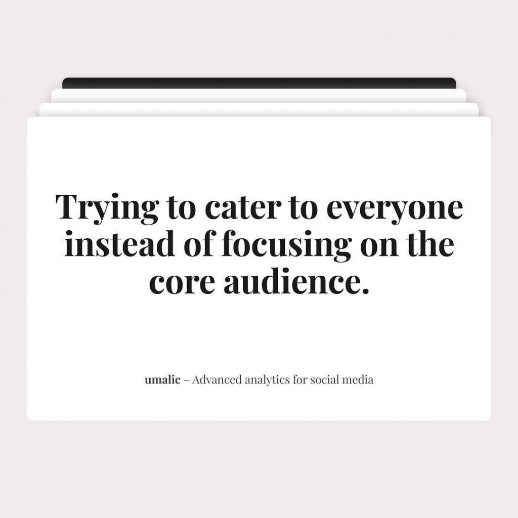 Trying to cater to everyone instead of focusing on the core audience.