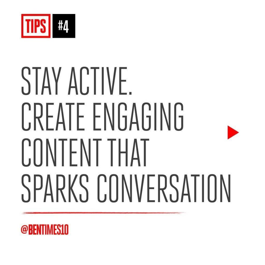 4. Stay active. Create engaging content that sparks conversation.