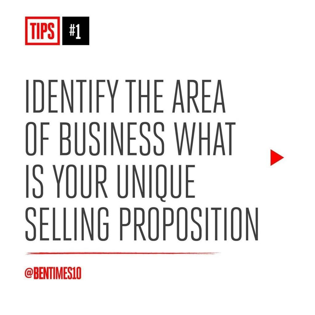 1. Identify the area of business what is your unique selling proposition.