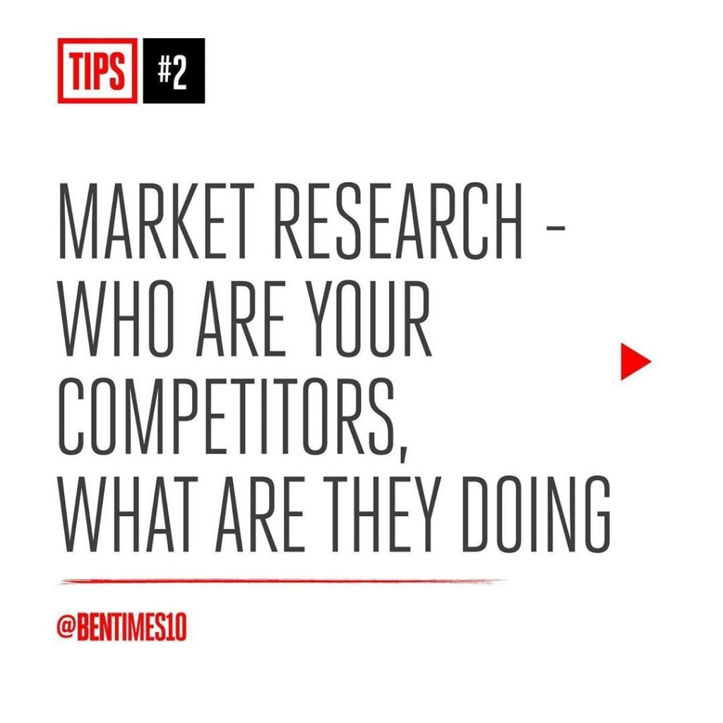 2. Market Research - who are your competitors, what are they doing.