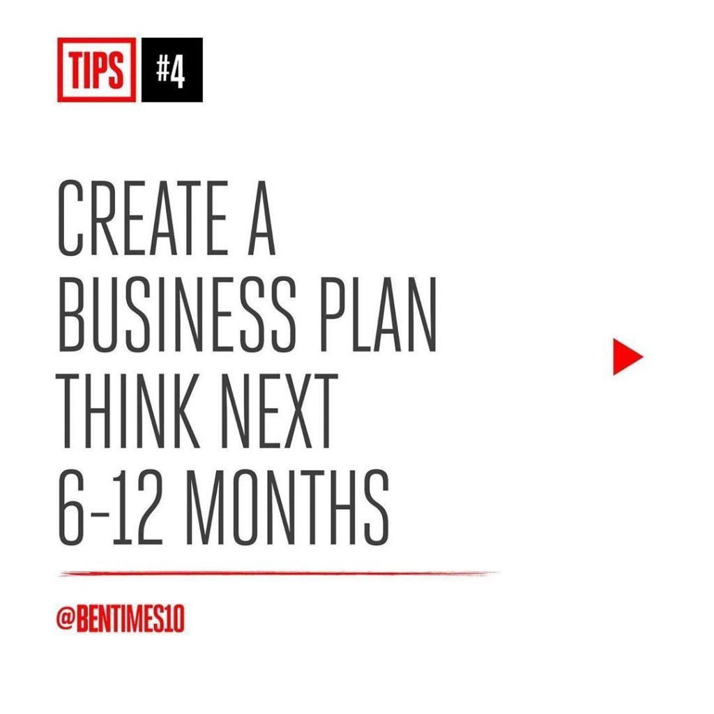 4. Create a business plan think next 6-12 months.
