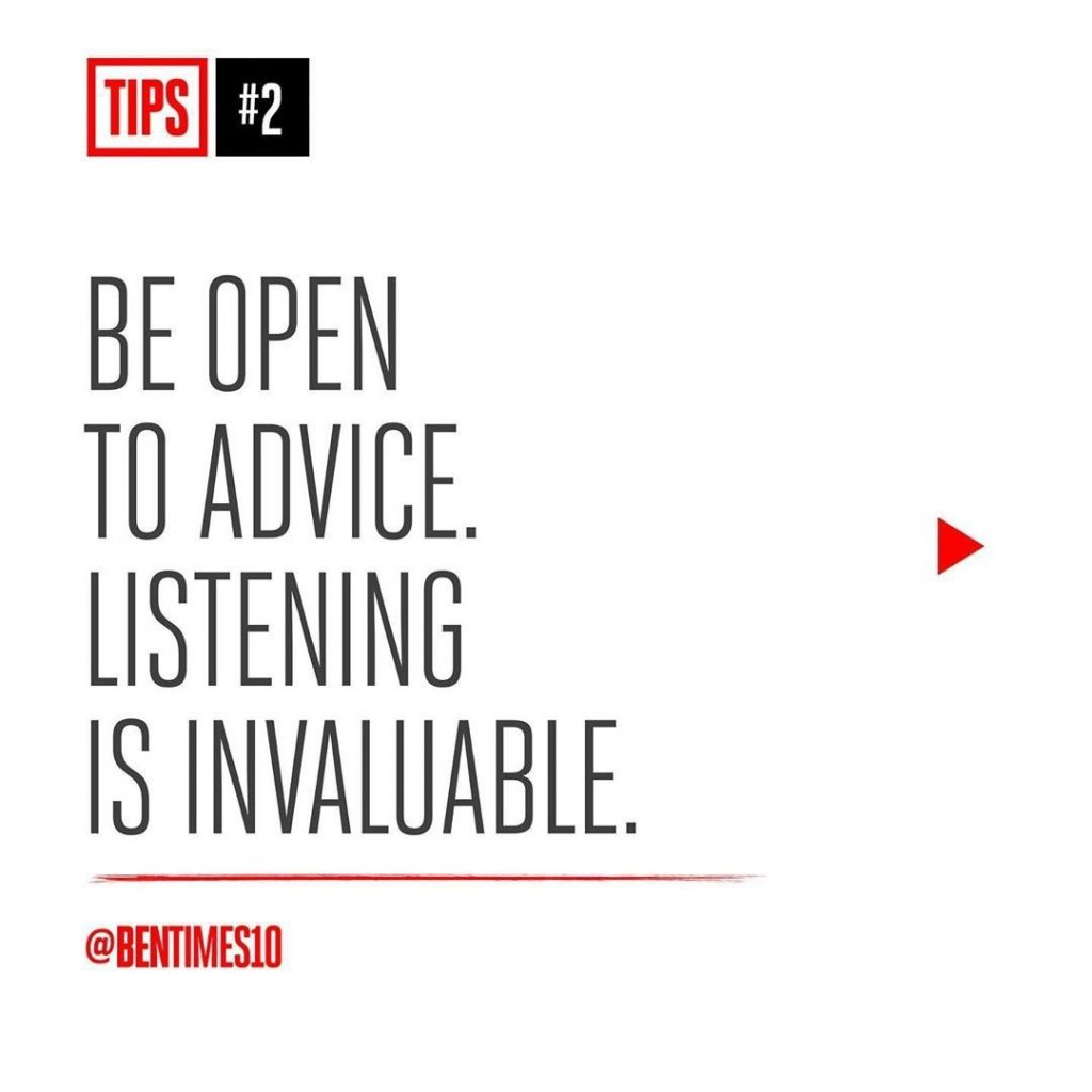 2. Be Open to Advice. Listening is Invaluable.