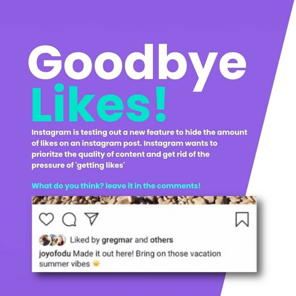 Goodbye Likes!  Instagram is testing out a new feature to hide the amount of likes on an instagram post. Instagram wants to prioritize the quality of content and get rid of the pressure of 'getting likes'