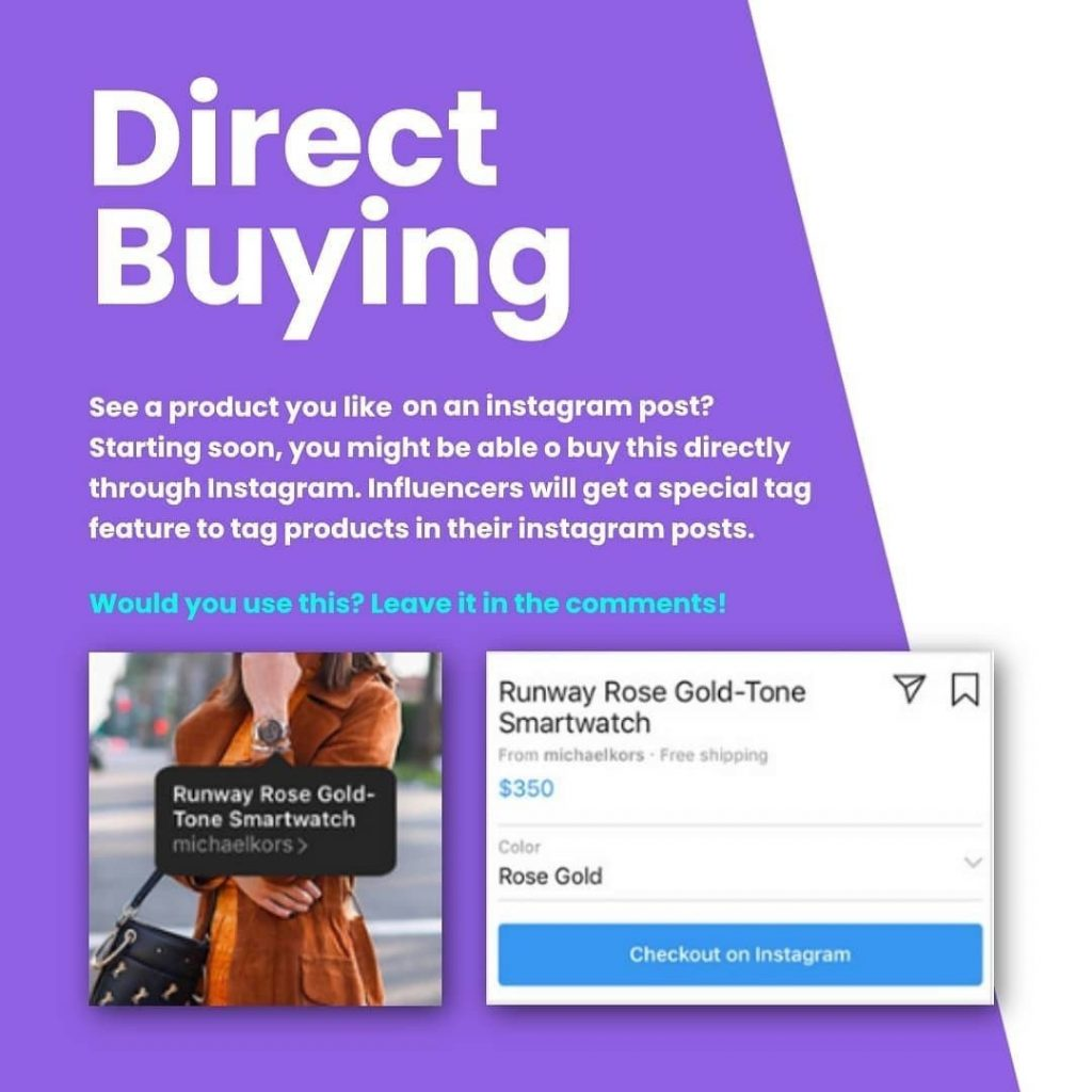 Direct Buying.  See a product you like on an instagram post? Starting soon, you might be able to buy this directly through Instagram. Influencers will get a special tag feature to tag products in their instagram posts.