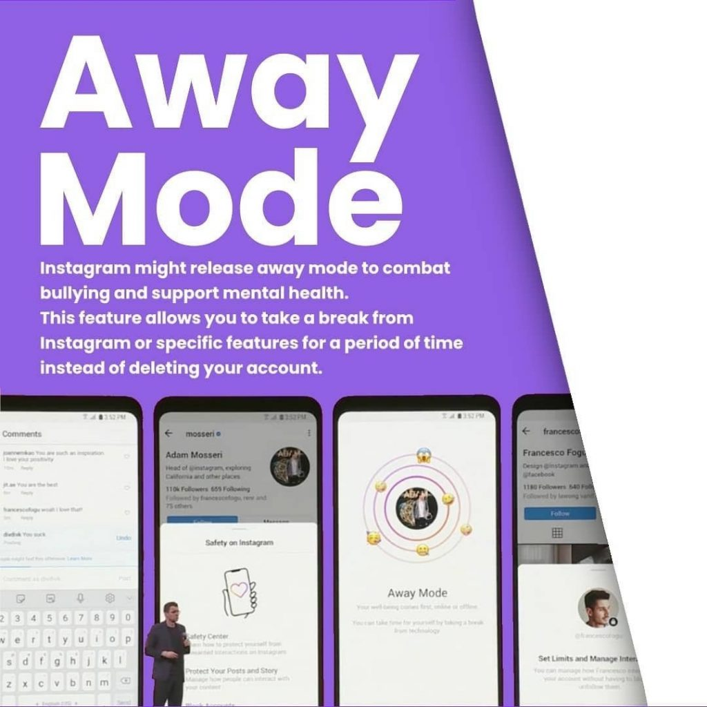 Away Mode.  Instagram might release away mode to combat bullying and support mental health. This feature allows you to take a break from Instagram or specific features for a period of time instead of deleting your account.