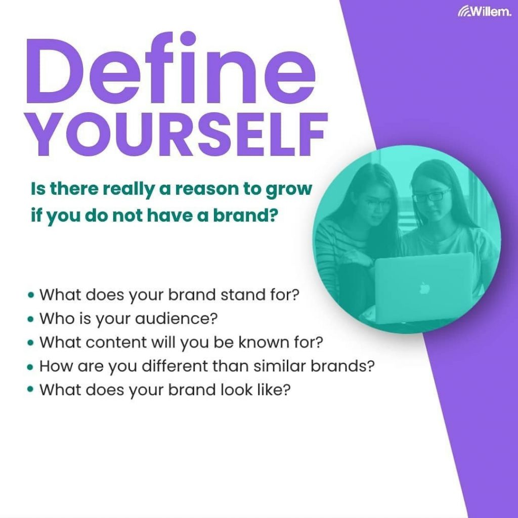 Define yourself. Is there really a reason to grow if you do not have a brand?  - What does your brand stand for? - Who is your audience? - What content will you be known for? - How are you different than similar brands? - What does your brand look like?