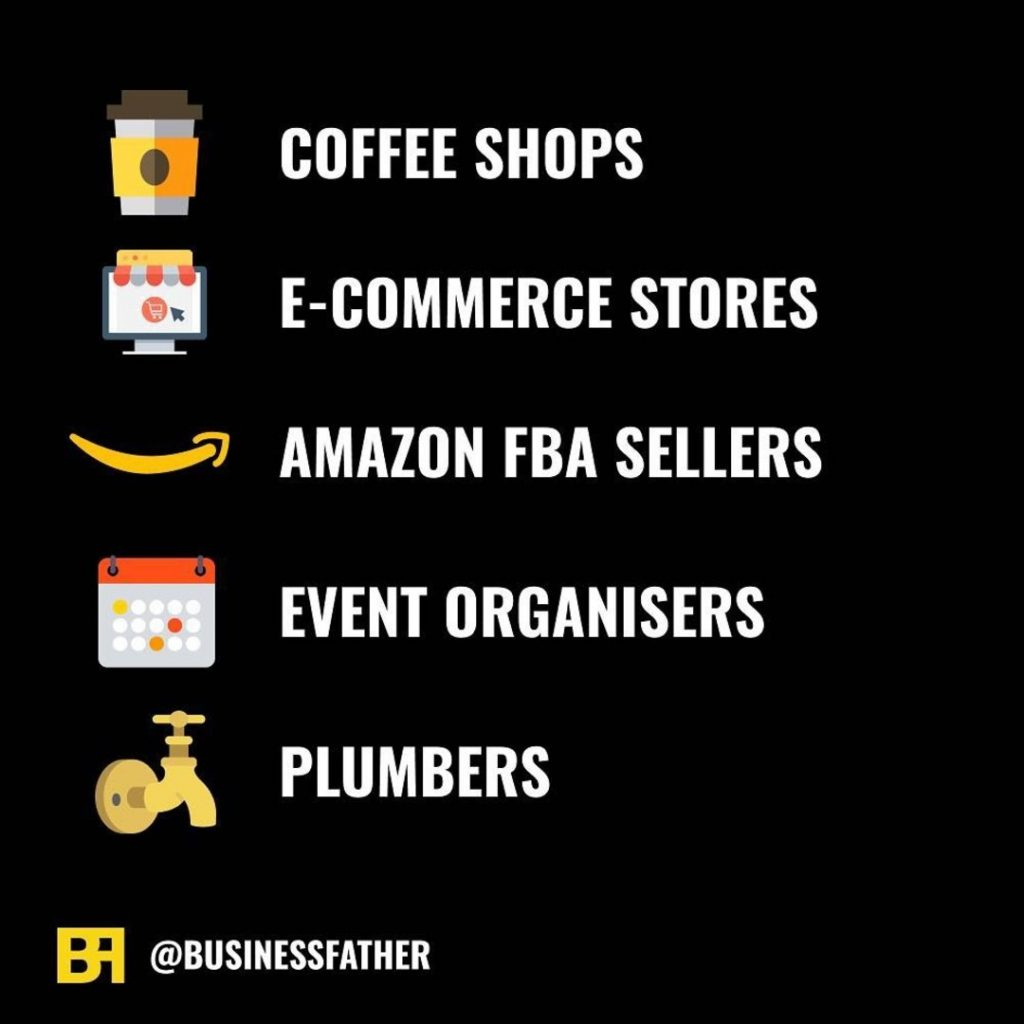 - Coffee Shops - E-commerce Stores - Amazon FBA Sellers - Event Organisers - Plumbers