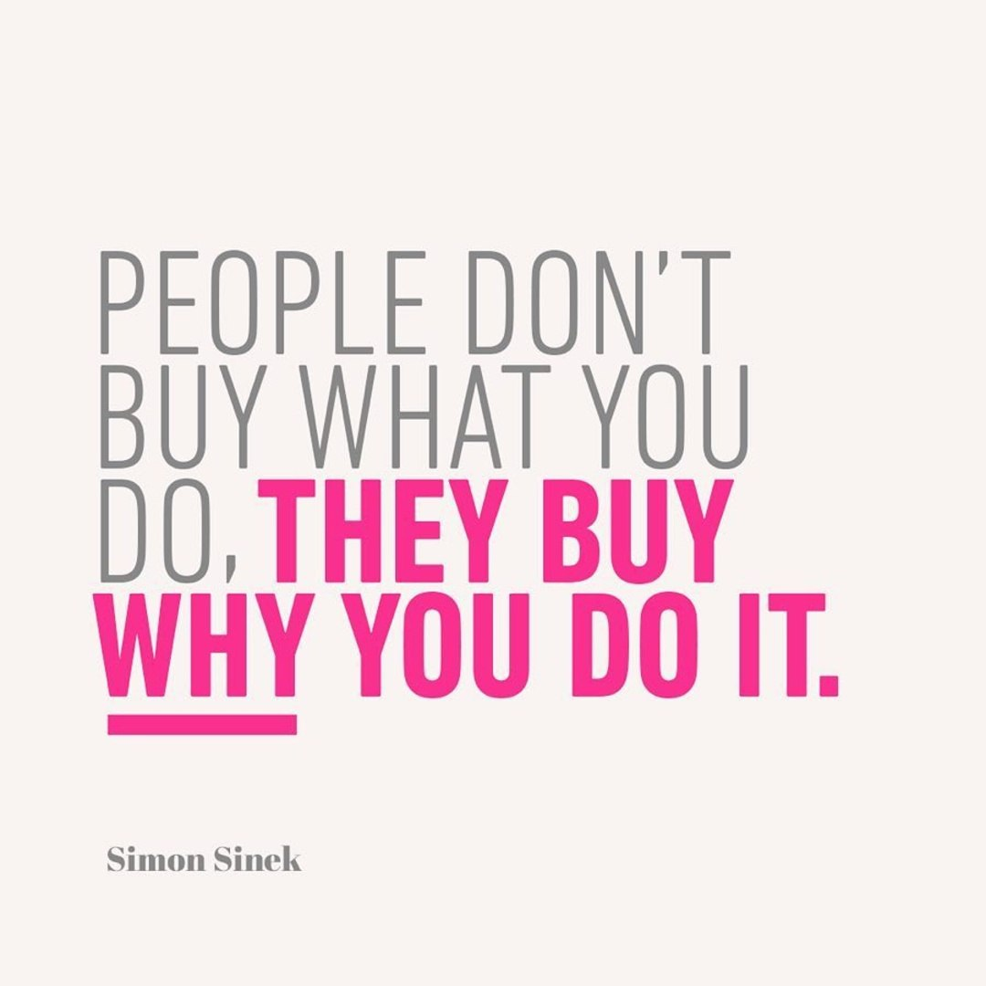 People Don't Buy What You Do, They Buy Why You Do It