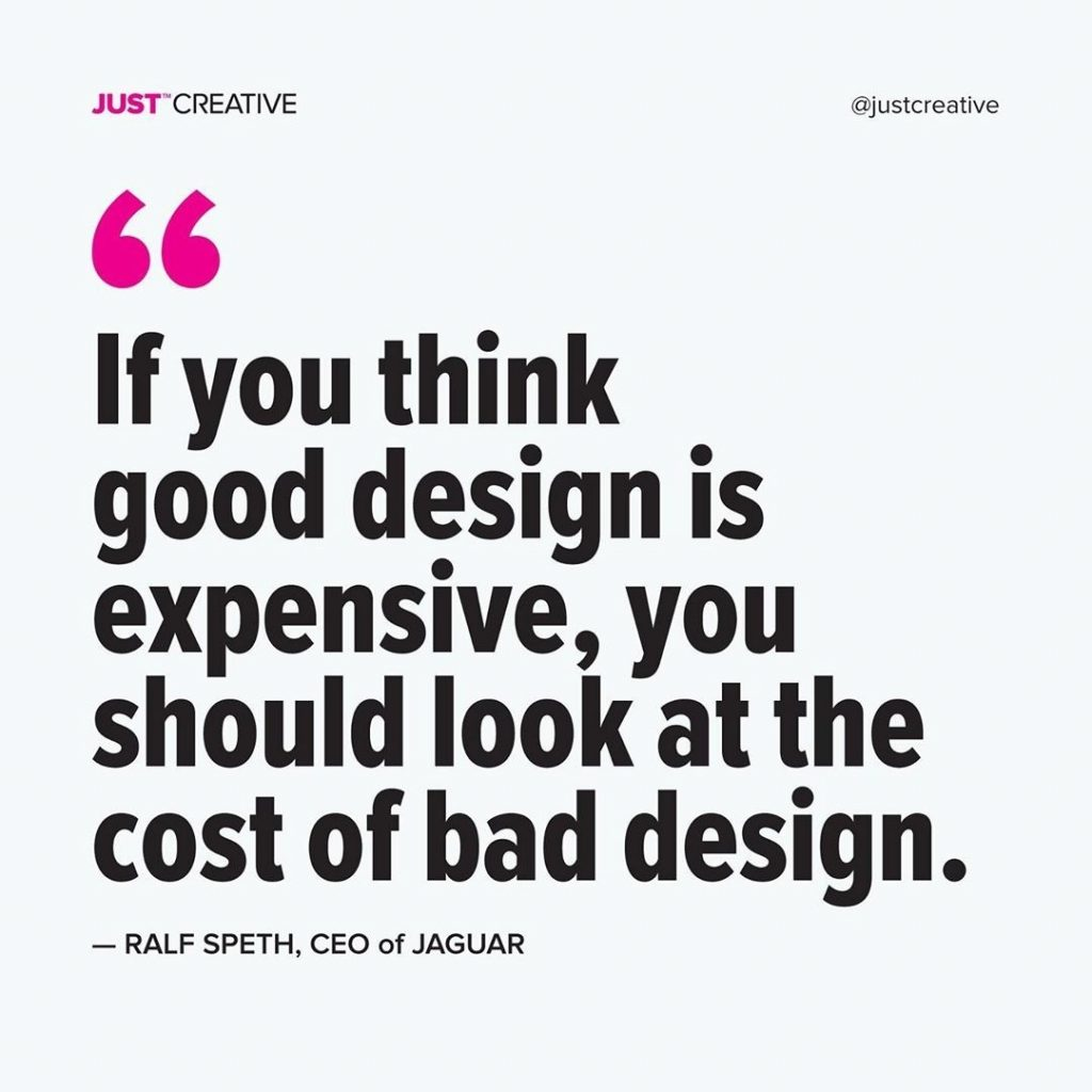 """If you think good design is expensive, you should look at the cost of bad design"""