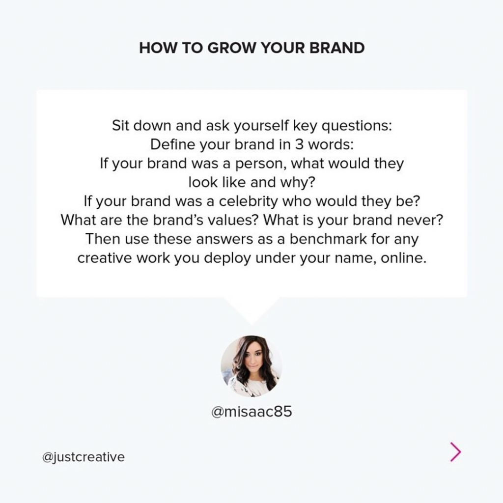 Sit down and ask yourself key questions: Define your brand in 3 words: If your brand was a person, what would they look like and why? If your brand was a celebrity who would they be? What are the brand's values? What is your brand never? Then use these answers as a benchmark for any creative work you deploy under your name, online.⠀