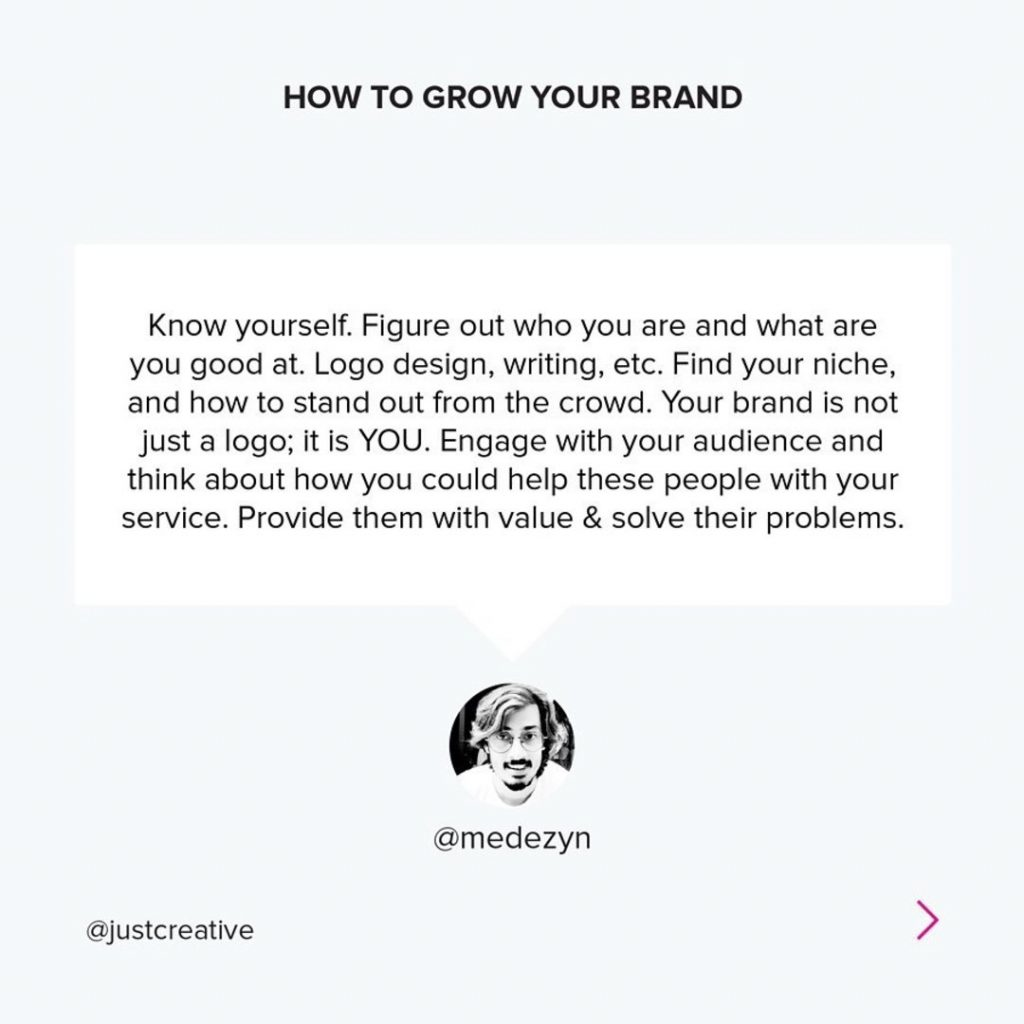 Know yourself. Figure out who you are and what are you good at. Logo design, writing, etc. Find your niche, and how to stand out from the crowd. Your brand is not just a logo; it is YOU.