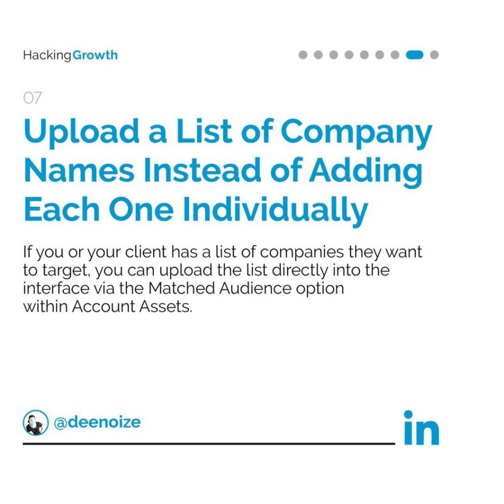 7. Upload a List of Company Names Instead of Adding Each One Individually  If you or your client has a list of companies they want to target, you can upload the list directly into the interface via the Matched Audience option within Account Assets.