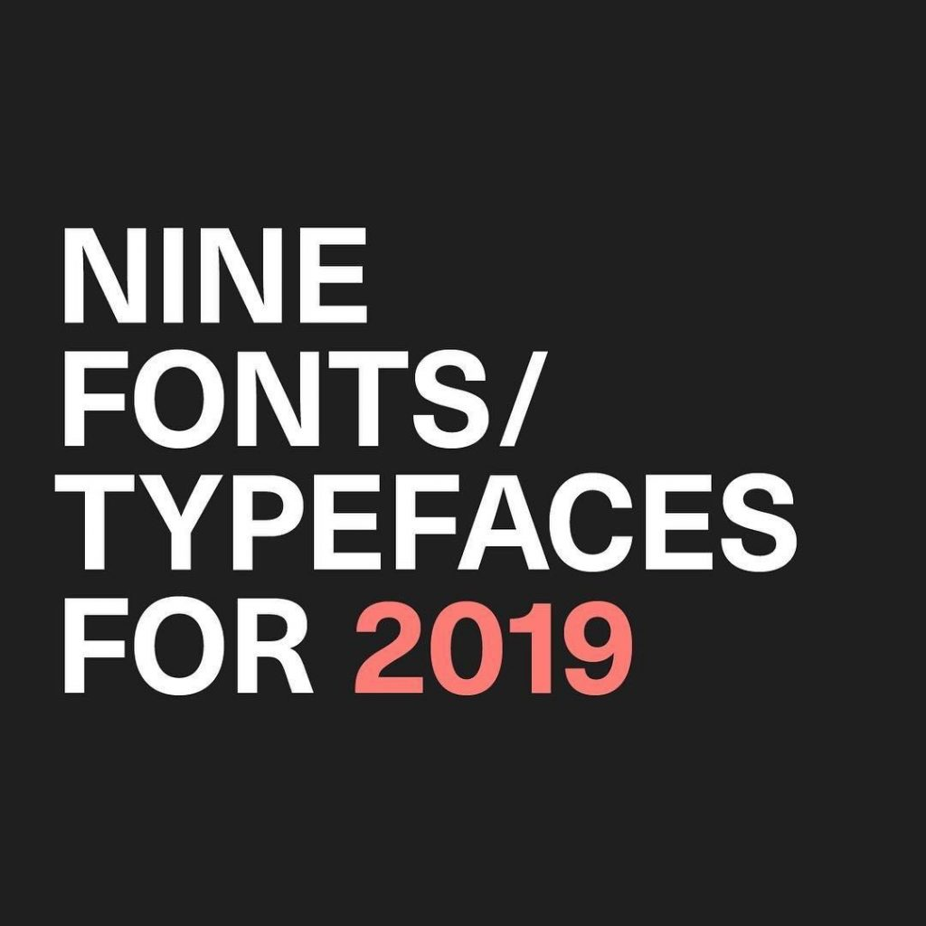 Nine Fonts/Typefaces For 2019