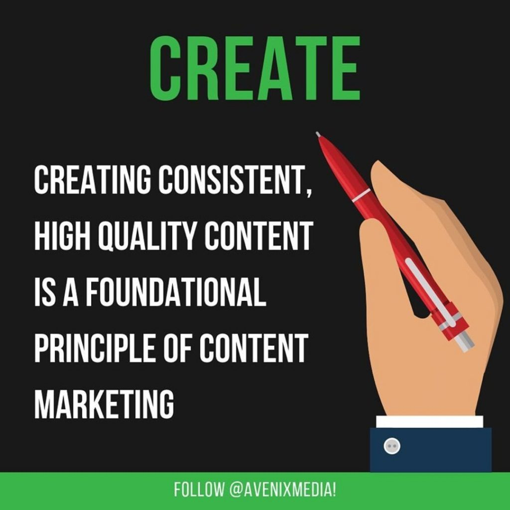Create  Creating consistent, high quality content is a foundational principle of content marketing.