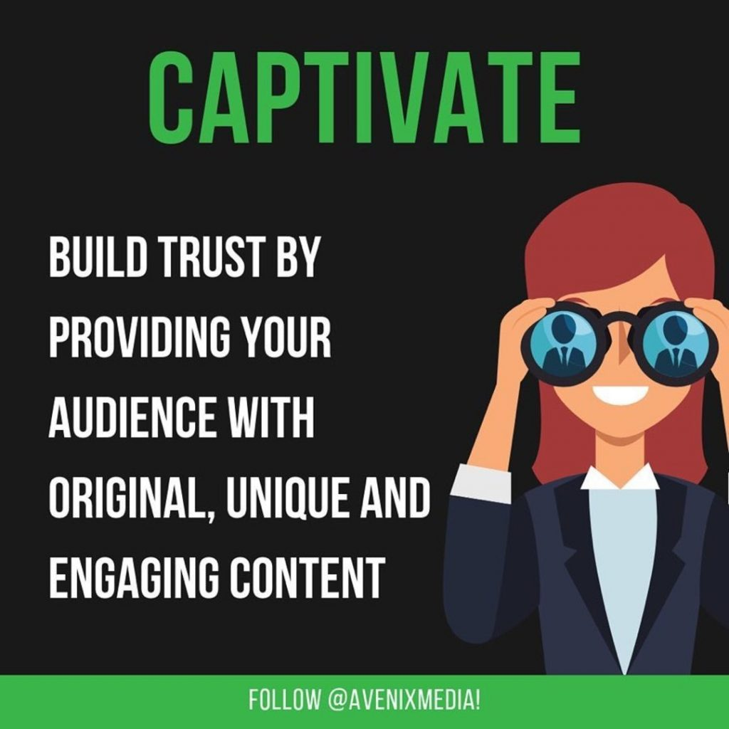 Captivate  Build trust by providing your audience with original, unique and engaging content.