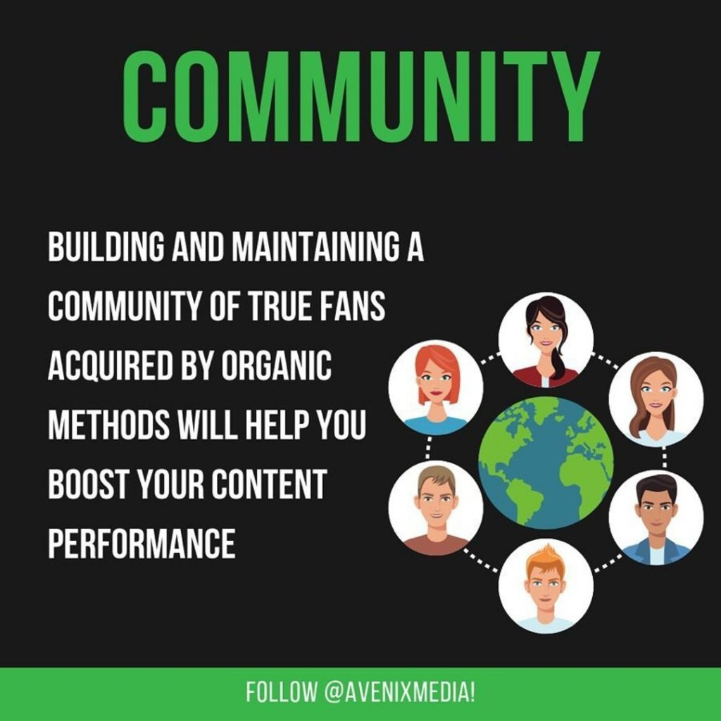 Community  Building and maintaining a community of true fans acquired by organic methods will help you boost your content performance.