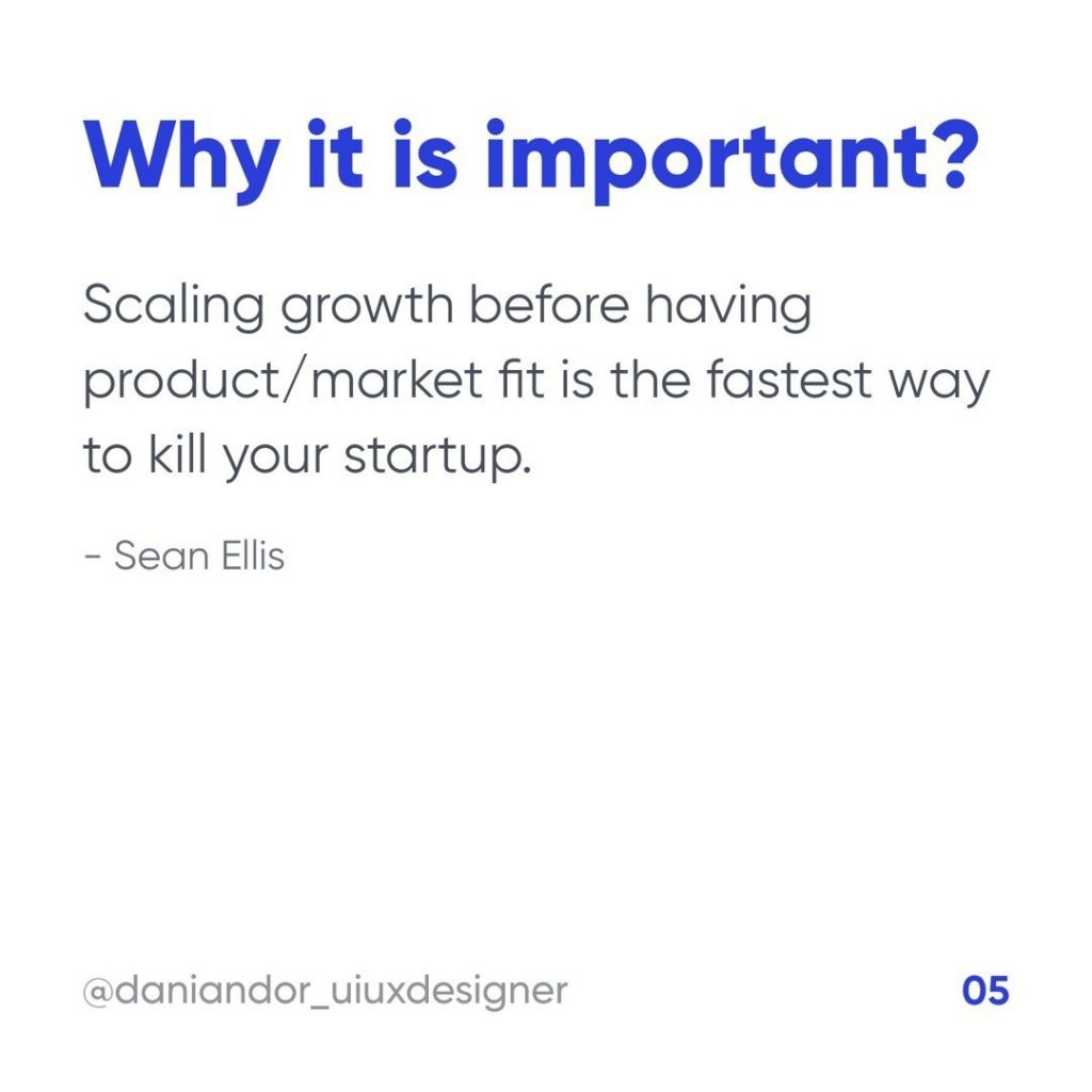 Why it is important?  Scaling growth before having product/market fit is the fastest way to kill your startup.