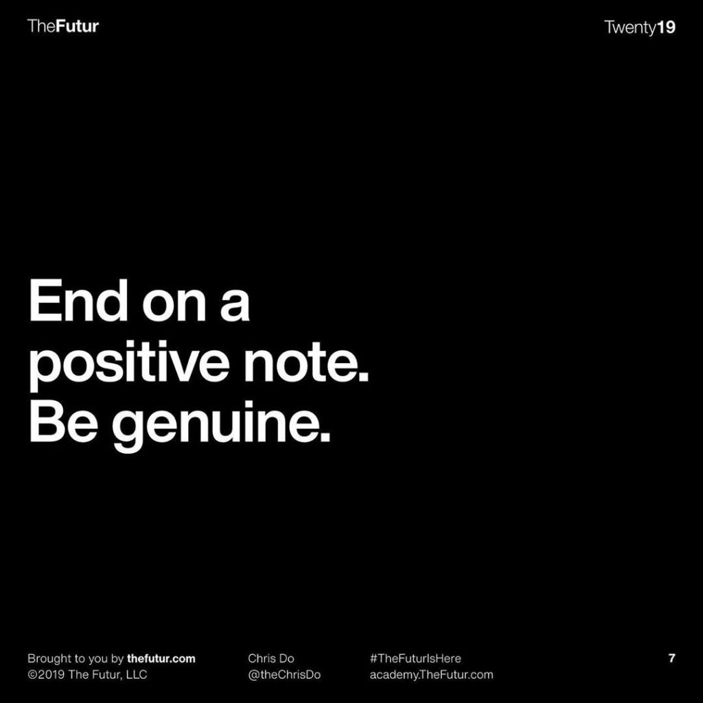 End on a positive note. Be genuine.