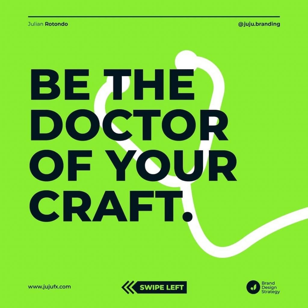 Be the doctor of your craft.