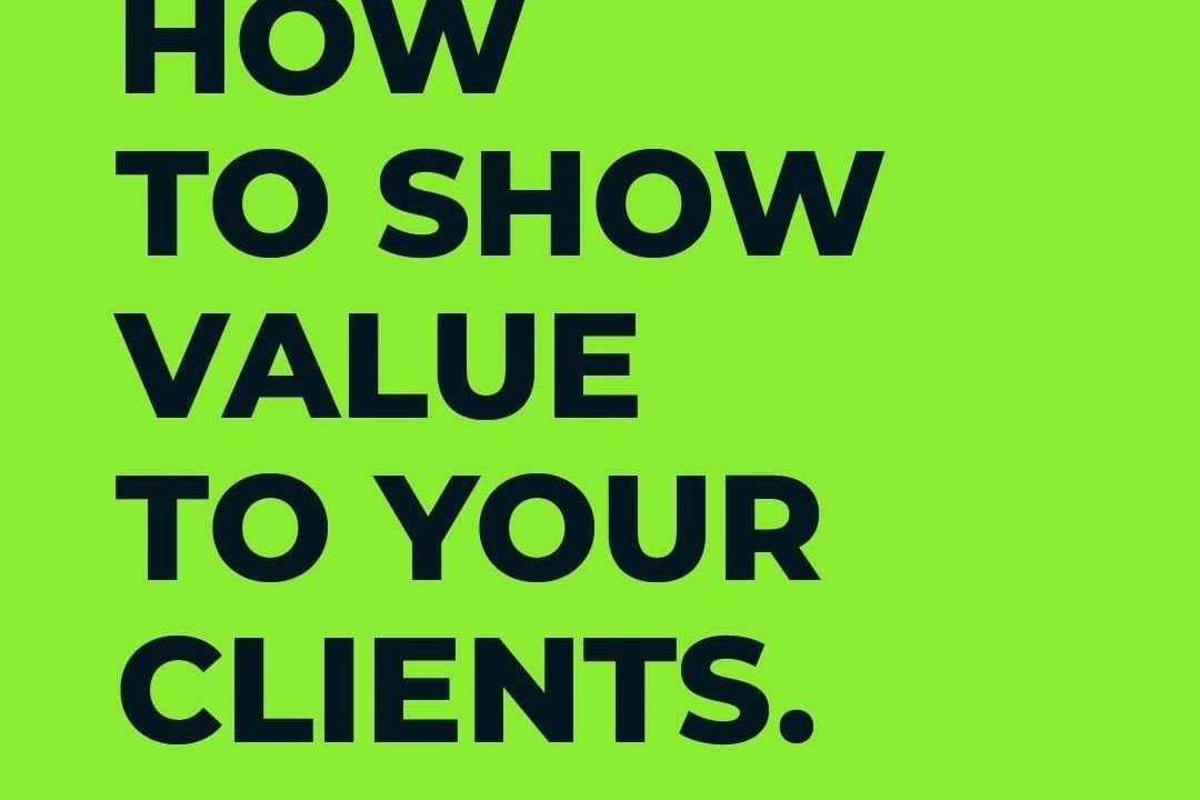 How to Show Value to Your Clients