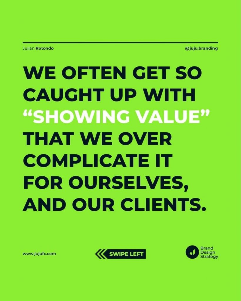 "We often get so caught up with ""showing value"" that we over complicate it for ourselves, and our clients."