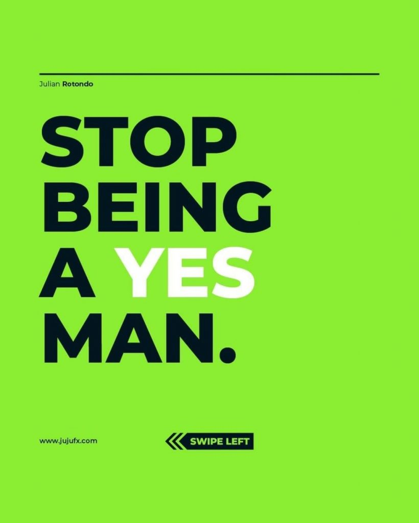 Stop being a YES man.