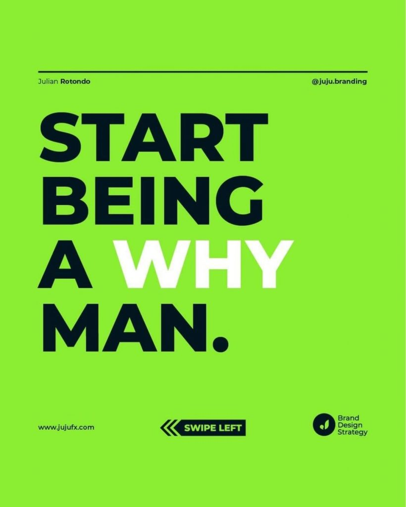 Start being a WHY man.