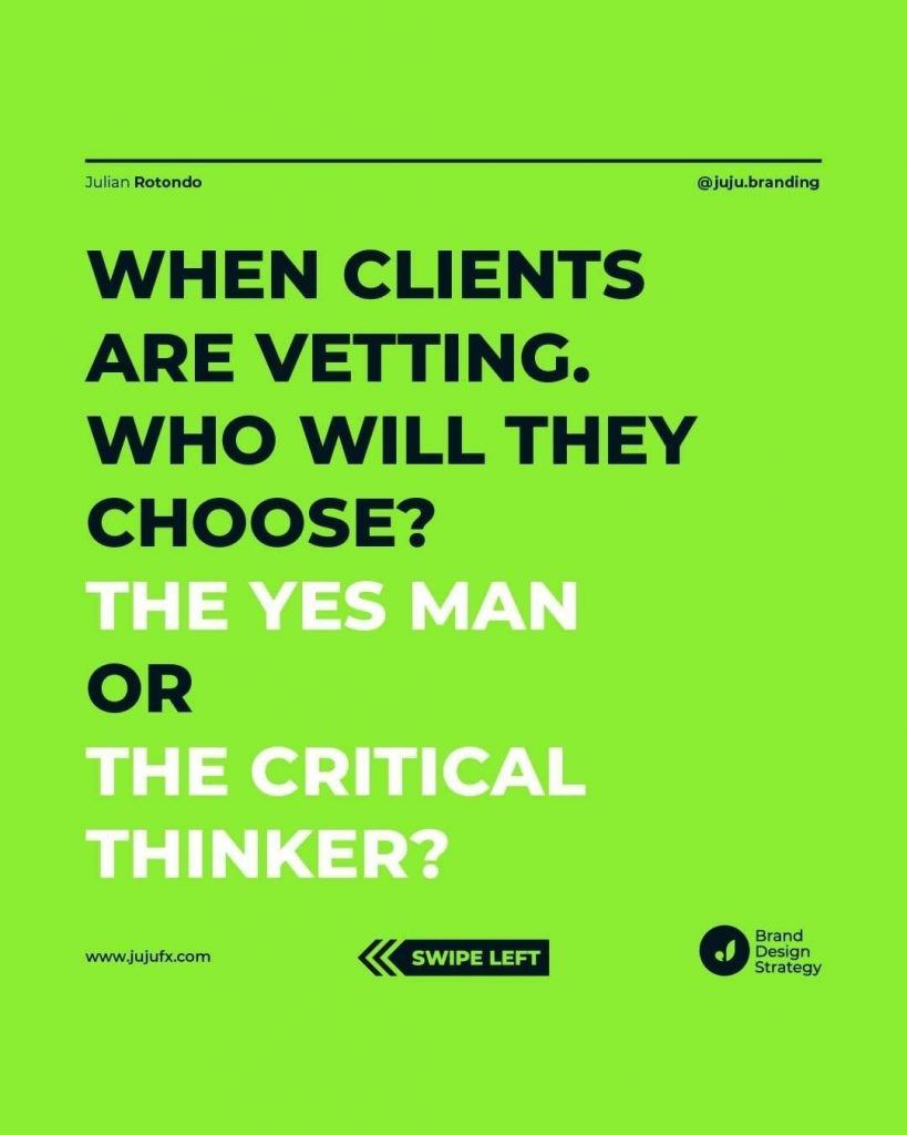 When clients are vetting. Who will they choose? The YES man or the CRITICAL THINKER?