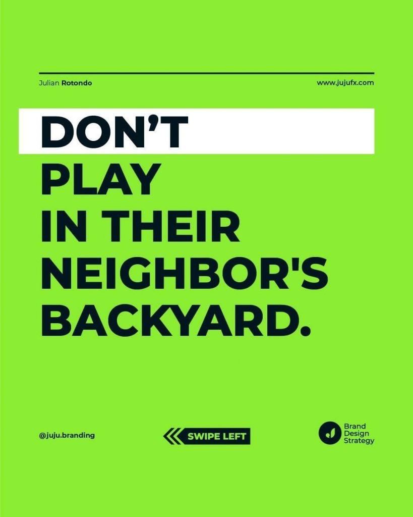 Don't play in their neighbor's backyard.