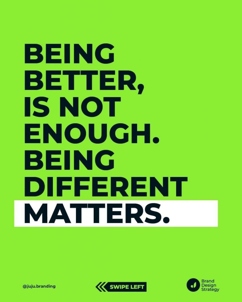Being better, is not enough. Being different matters.